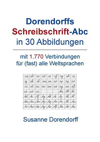 Dorendorffs Schreibschrift-Abc in 30 Abbildungen: mit 1.770 Verbindungen zum Handschrifterwerb für (fast) alle Weltsprachen (Das Abc In Schreibschrift)