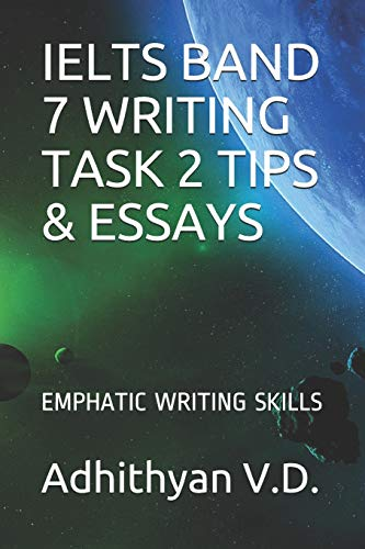 IELTS  BAND 7 WRITING TASK 2 TIPS & ESSAYS: EMPHATIC WRITING SKILLS (IELTS WRITING task 2, Band 1) (Ielts Band 7)