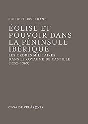 Église et pouvoir dans la péninsule Ibérique: Les ordres militaires dans le royaume de Castille (1252-1369) (Bibliothèque de la Casa de Velázquez t. 31)