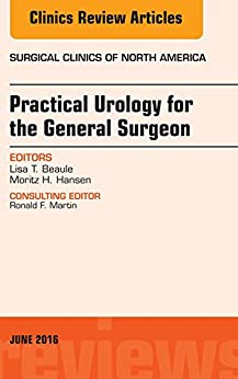 Practical Urology For The General Surgeon, An Issue Of Surgical Clinics Of North America, E-book (the Clinics: Surgery) por Lisa T. Beaule epub