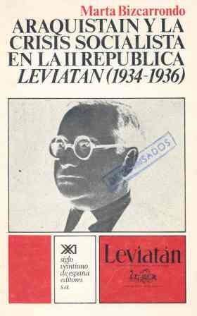 Araquistáin y la crisis socialista en la II República. Leviatán (1934-1936) (Historia) por Marta Bizcarrondo