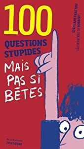 """Afficher """"100 questions stupides mais pas si bêtes"""""""