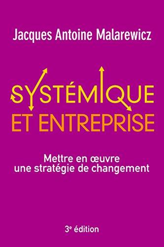 Systémique et entreprise : Mettre en oeuvre une stratégie de changement par Jacques-Antoine Malarewicz