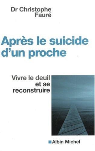 Après le suicide d'un proche: Vivre le deuil et se reconstruire