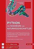 Python für Ingenieure und Naturwissenschaftler: Einführung in die Programmierung, mathematische Anwendungen und Visual