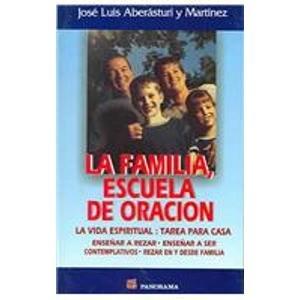 Descargar Libro La Familia, Escuela De Oracion / The Family, School of Prayer: La Vida Espiritual: Tarea Para Casa / Spiritual Life: Homework for the House de Jose L. Aberasturi Y Martinez