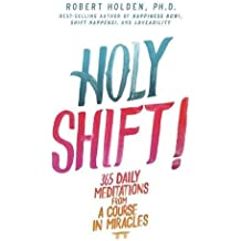 Holy Shift!: 365 Daily Meditations from A Course in Miracles by Robert Holden (2014-04-28)