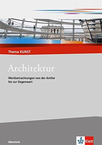 Architektur: Werkbetrachtungen von der Antike bis zur Gegenwart (Thema KUNST. Oberstufe)