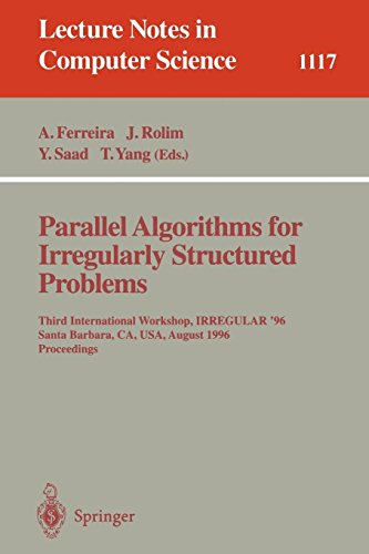 Parallel Algorithms for Irregularly Structured Problems: Third International Workshop, IRREGULAR '96, Santa Barbara, CA, USA, August 19 - 21, 1996. ... 3rd (Lecture Notes in Computer Science)
