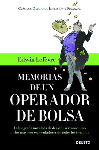 Memorias de un operador de Bolsa: La biografía novelada de Jesse Livermore, uno de los mayores especuladores de todos los tiempos (Clásicos Deusto de Inversión y Finanzas) por Edwin Lefevre