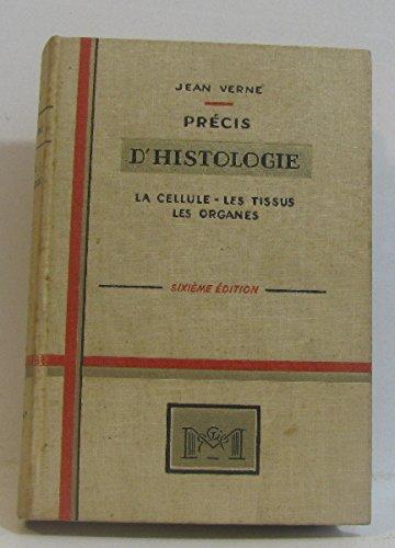 Jean Verne,... Précis d'histologie : La cellule, les tissus, les organes. 6e édition