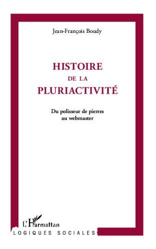 Histoire de la pluriactivité: Du polisseur de pierres au webmaster (Logiques sociales)