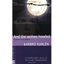 And the Wolves Howled , Fragments of Two Lifetimes 1st Edition by Karlen, Barbro (2000) Paperback
