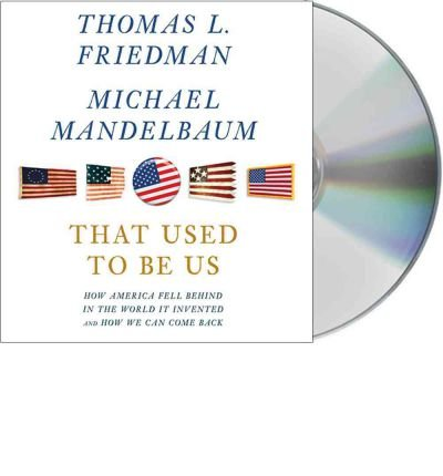 That Used to Be Us: How America Fell Behind in the World It Invented and How We Can Come Back Friedman, Thomas L ( Author ) Sep-05-2011 Compact Disc
