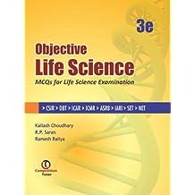 OBJECTIVE LIFE SCIENCE 3ED : MCQS FOR LIFE SCIENCE EXAMINATION (CSIR, DBT, ICAR, ICMR, ASRB, IARI, SET & NET)