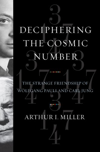 Deciphering the Cosmic Number: The Strange Friendship of Wolfgang Pauli and Carl Jung por Arthur I. Miller