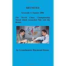 REUNITED Kramnik vs Topalov 2006 The World Chess Championship Match: The World Chess Championship Match which reconciled Fide with the Rebels