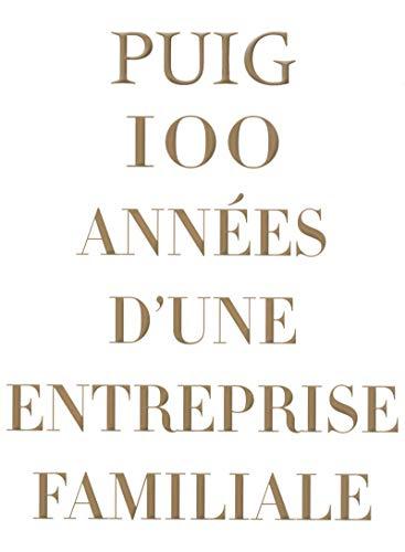 PUIG 100 années d'une Entreprise Familiale
