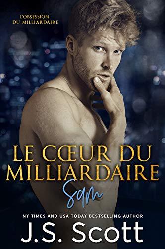 Le cœur du milliardaire ~ Sam: L'obsession du milliardaire par  J. S. Scott