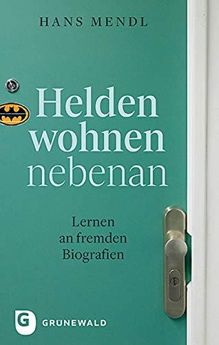 Helden wohnen nebenan: Lernen an fremden Biografien