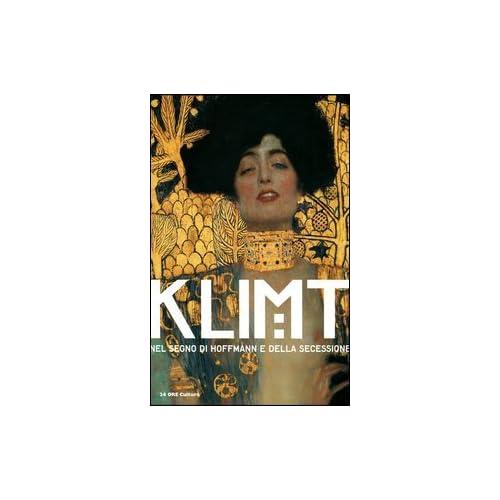 Klimt Nel Segno Di Hoffmann E Della Secessione. Catalogo Della Mostra (Venezia, 24 Marzo-8 Luglio 2012). Ediz. Illustrata