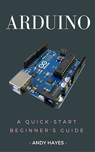 Arduino : A Quick-Start Beginner's Guide (English Edition) por Andy  Hayes