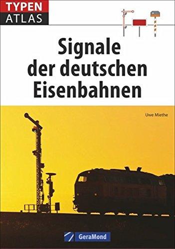 Eisenbahn-Signale: Typenatlas Signale der deutschen Eisenbahnen. Ein Lexikon aller Signale der Deutschen Bahn und von Privatbahnen. Ein Handbuch für Eisenbahnfans und Modellbahner.
