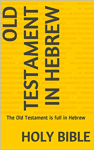 old testament in hebrew: The Old Testament is full in Hebrew (bible Book 3) (English Edition)