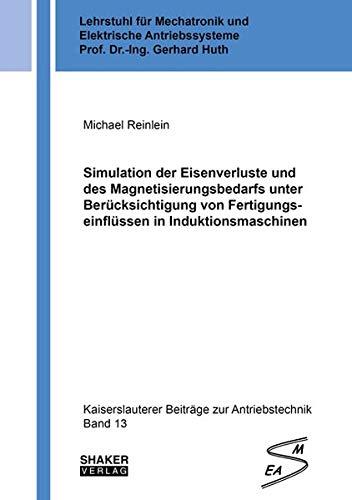 Simulation der Eisenverluste und des Magnetisierungsbedarfs unter Berücksichtigung von Fertigungseinflüssen in Induktionsmaschinen (Kaiserslauterer Beiträge zur Antriebstechnik)
