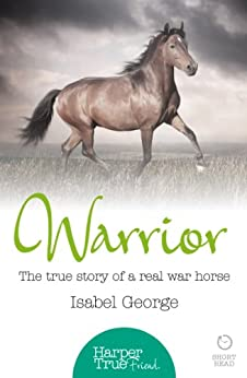 Warrior: The true story of the real war horse (HarperTrue Friend - A Short Read) by [George, Isabel]