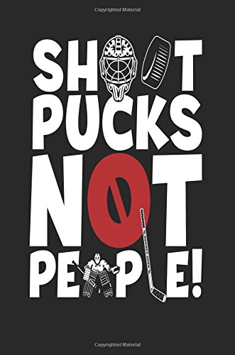 Shoot Pucks Not People: Lined Notebook Journal To Write In por My Lined Journal