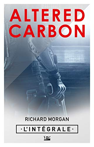 Altered Carbon - L'intégrale (Les Intégrales Bragelonne) par Richard Morgan