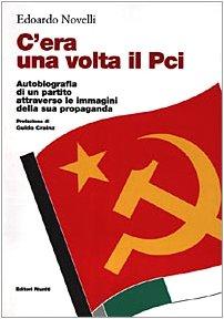 C'era una volta il PCI. Autobiografia di un partito attraverso le immagini della sua propaganda (Saggi. Politica) por Edoardo Novelli
