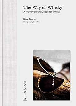 The Way of Whisky: A Journey Around Japanese Whisky by [Broom, Dave]