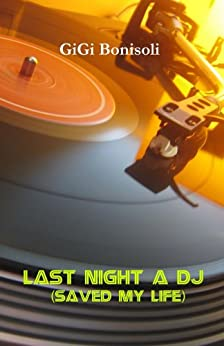 Last night a DJ saved my life di [Bonisoli, Gigi]