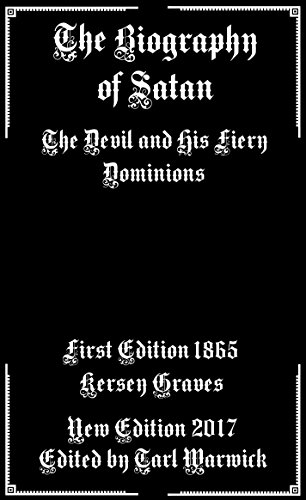BIOGRAPHY OF SATAN: A Historical Exposition of the Devil and His Fiery Dominions