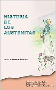 Historia de los Austenitas: Crónica sobre los aficionados en español a Jane Austen hasta el siglo XXI. de [Romero, Mari Carmen]