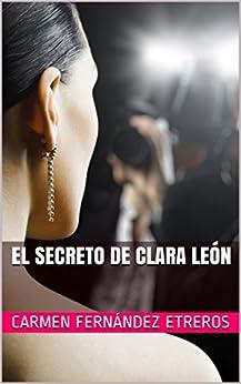 El secreto de Clara León (Spanish Edition) by [Etreros, Carmen Fernández]