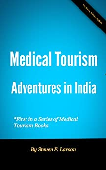 Medical Tourism: India (Medical Tourism Guide Book 1) by [Larson, Steven]