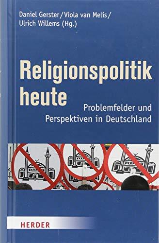 Religionspolitik heute: Problemfelder und Perspektiven in Deutschland