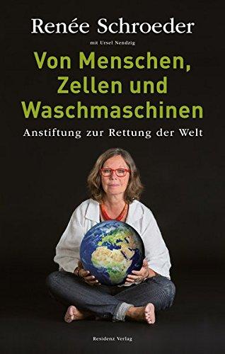Preisvergleich Produktbild Von Menschen, Zellen und Waschmaschinen Anstiftung zur Rettung der Welt