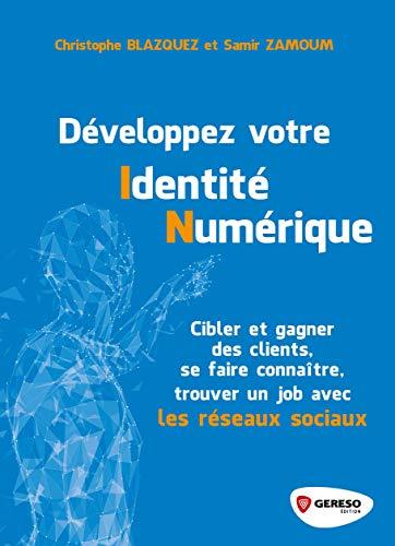 Développez votre identité numérique: Cibler et gagner des clients, se faire connaître, trouver un job... avec les ré (Hors collection) (French Edition)
