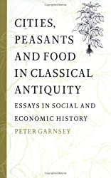 Cities, Peasants and Food in Classical Antiquity: Essays in Social and Economic History by Peter Garnsey (2004-02-12)