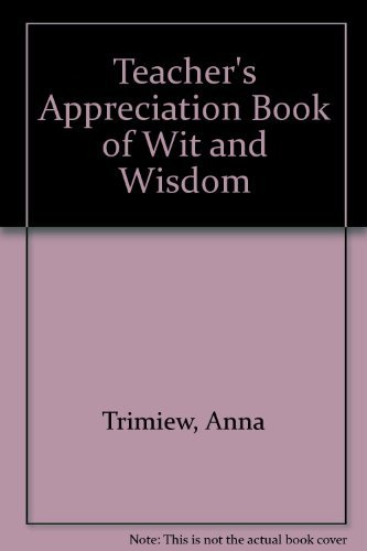 Teacher's Appreciation Book of Wit and Wisdom by Anna Trimiew (1996-03-06)