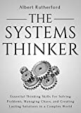 #7: The Systems Thinker: Essential Thinking Skills For Solving Problems, Managing Chaos, and Creating Lasting Solutions in a Complex World