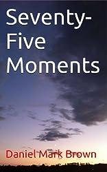Seventy-Five Moments