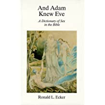 And Adam Knew Eve: A Dictionary of Sex in the Bible by Ronald L. Ecker (1995-06-03)