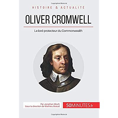 Oliver Cromwell: Le lord-protecteur du Commonwealth