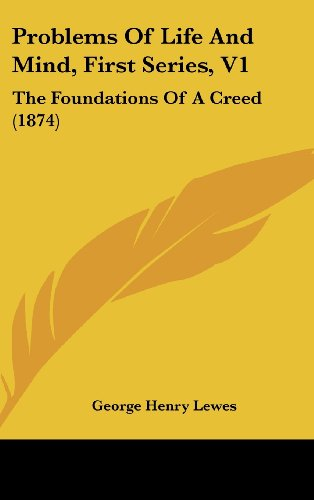 Problems of Life and Mind, First Series, V1: The Foundations of a Creed (1874)