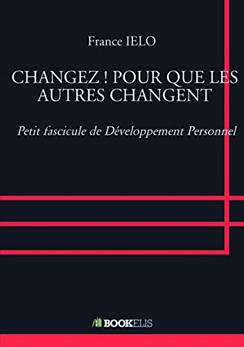 CHANGEZ ! POUR QUE LES AUTRES CHANGENT par France IELO